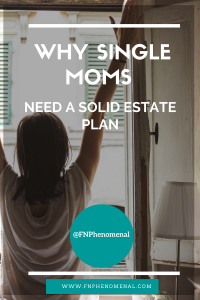 Why Single Moms Need a Solid Estate Plan
