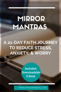 Mirror Mantras A 21 Day Faith Journey to reduce fear worry anxiety and stress
