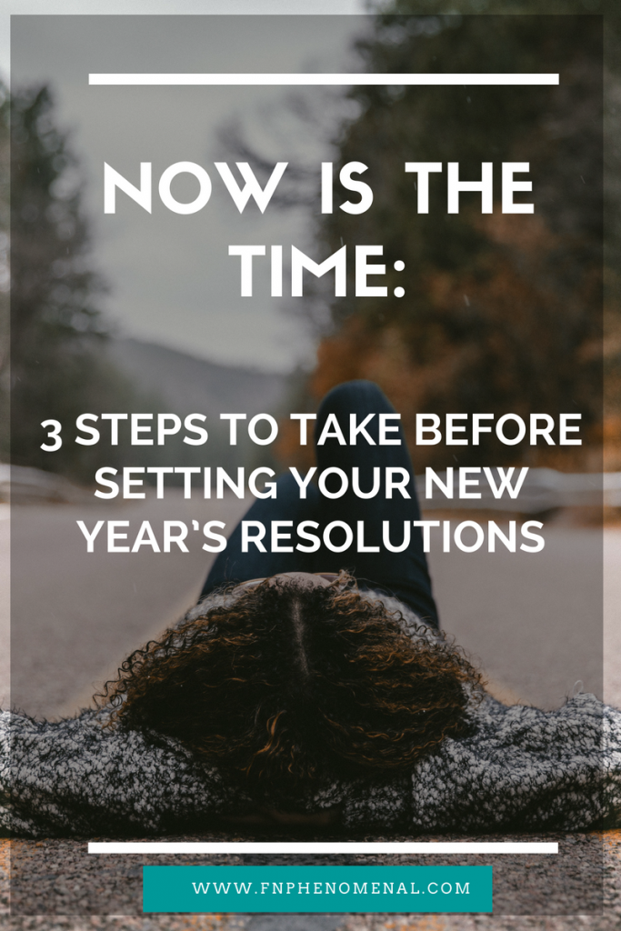 now-is-the-time-3-steps-you-need-to-take-before-setting-your-new-years-resolutions