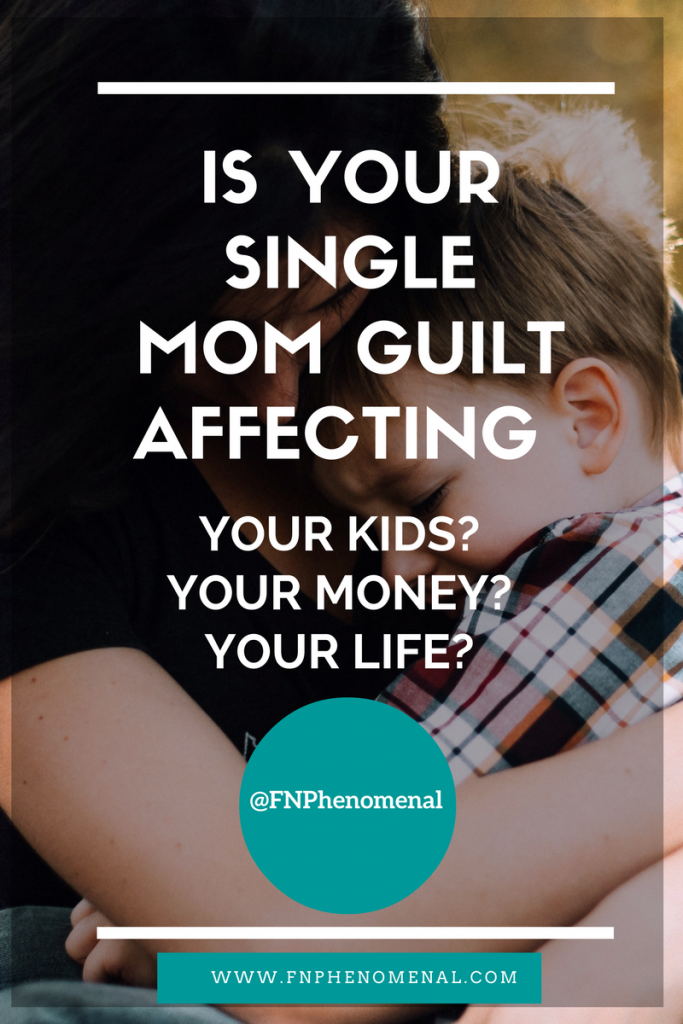 Is your single mom guilt affecting your kids? your money? your life?