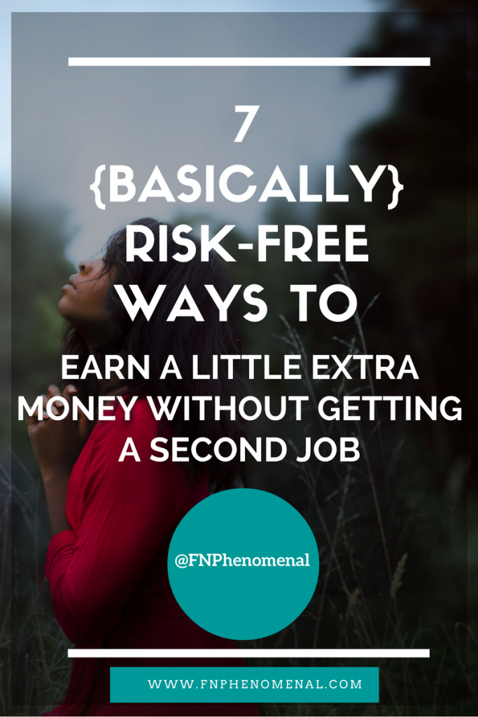 7 Basically Risk Free Ways to EARN A LITTLE EXTRA MONEY WITHOUT GETTING A SECOND JOB