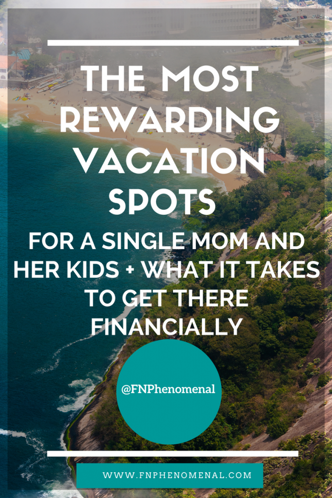 The Most Rewarding Vacation Spots for a Single Mom and Her Kids and What it takes to get there financially