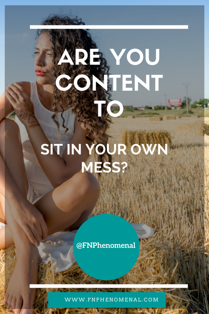 Are you content to sit in your own mess-