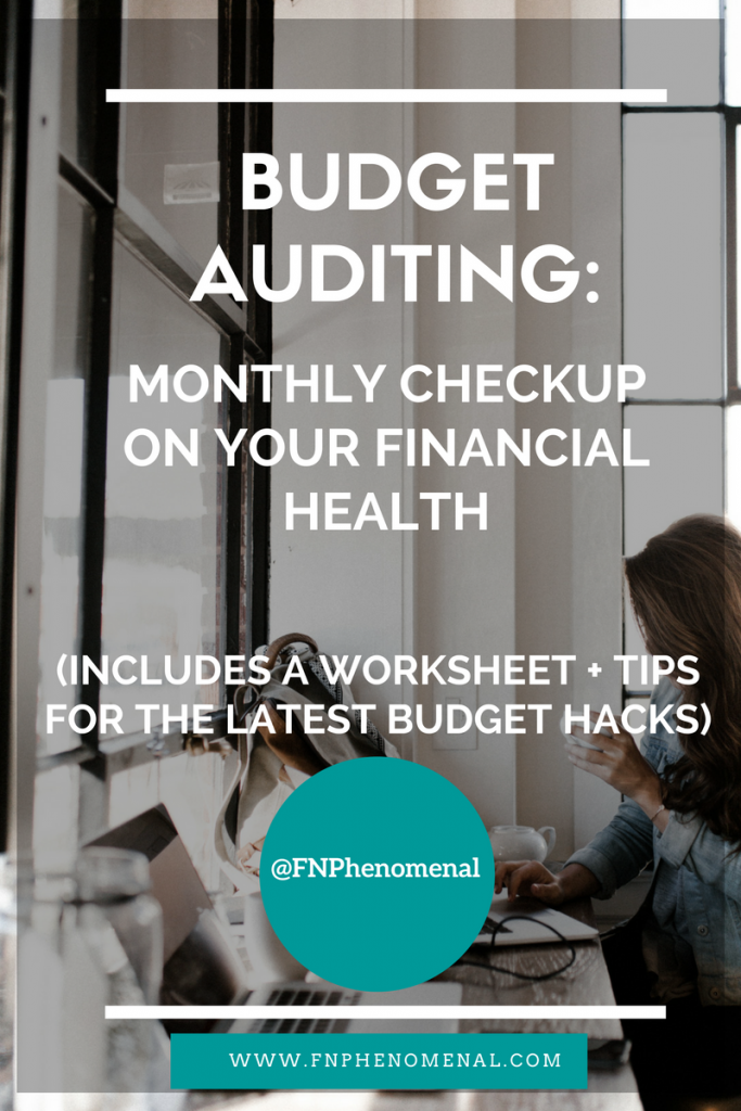 Budget Auditing- Monthly Checkup on Your Financial Health (Includes a Worksheet + Tips for the Latest Budget Hacks)