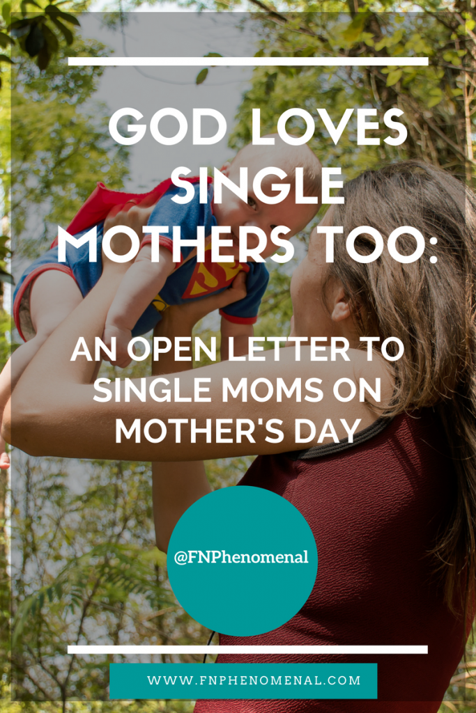 God Loves Single Mothers Too- An Open Letter to Single Moms on Mother's Day