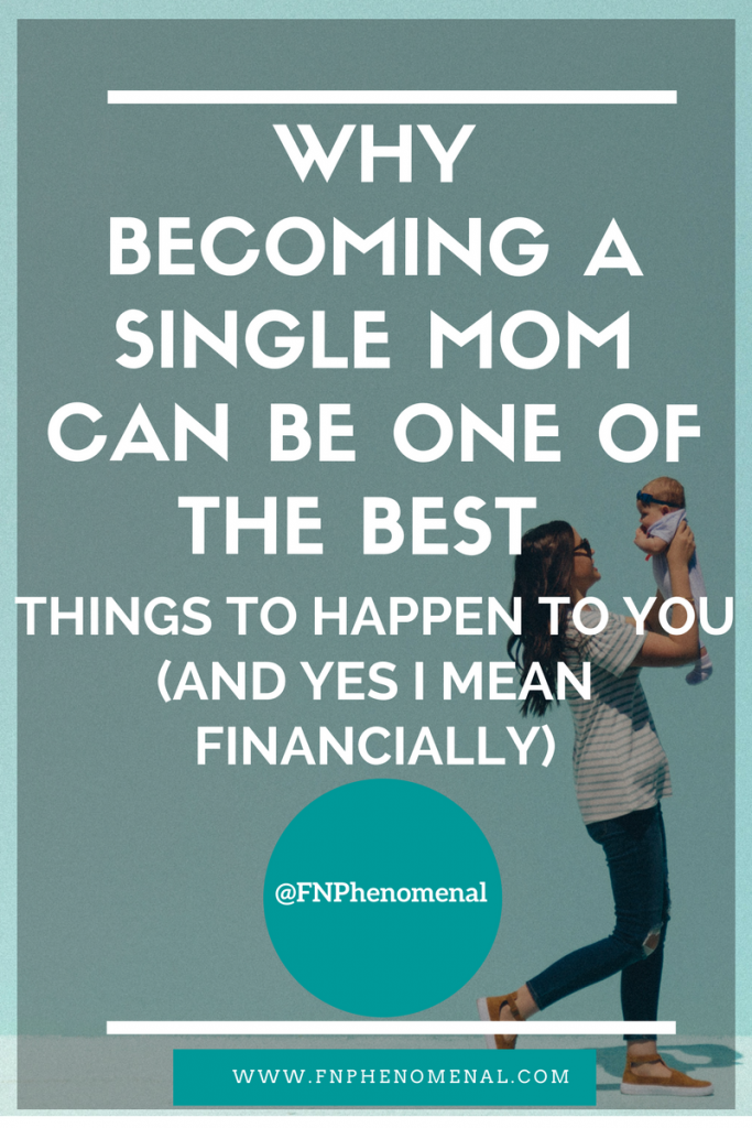 Why becoming a single mom is one of the best things to happen to you (and yes I mean financially)
