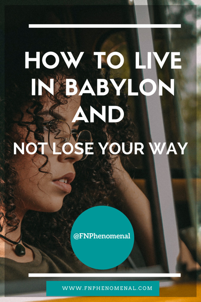 How to Live in Babylon and Not Lose Your Way