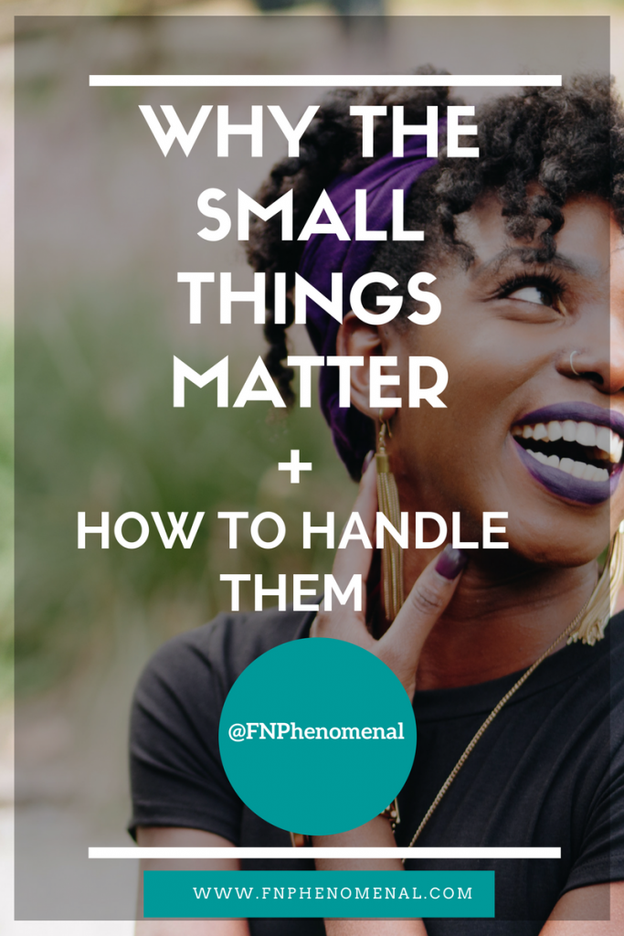 Why The Small Things Matter + How to Handle Them