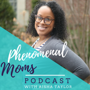 Phenomenal Moms Podcast with Aisha Taylor