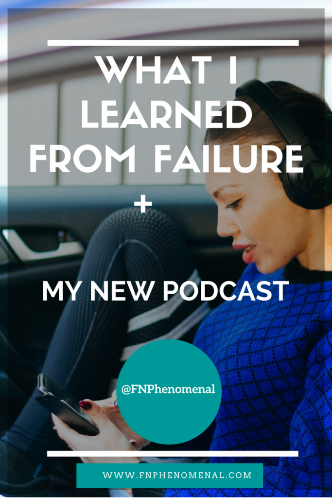 What I Learned From Failure + My New Podcast