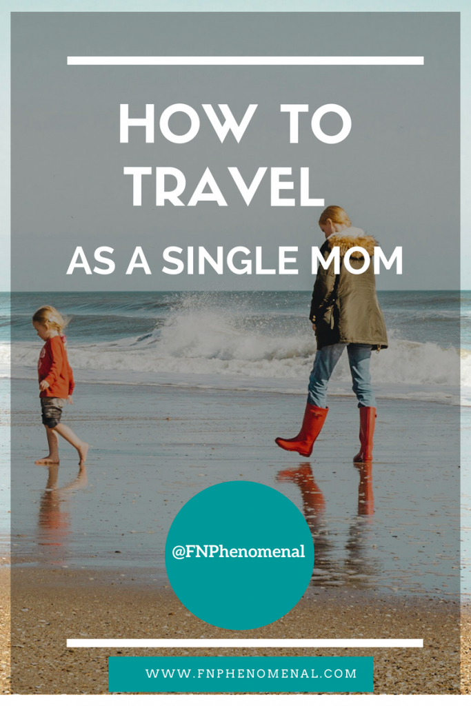 How to Travel As A Single Mom