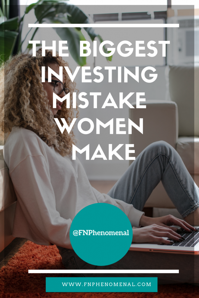 "We can become more secure around investing. In the post, ""The Biggest Investing Mistake Women Make,"" we will discuss the biggest money mistakes women make."